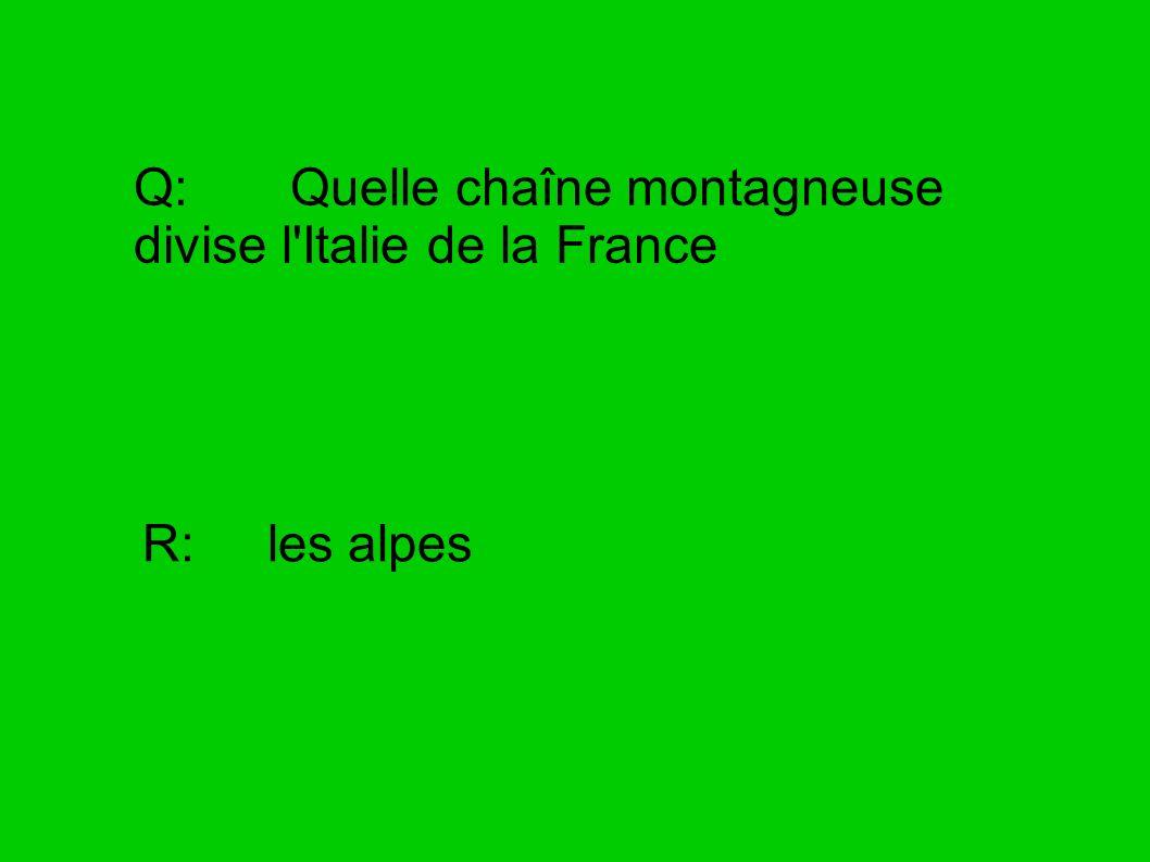Q: Quelle chaîne montagneuse divise l'Italie de la France R: les alpes