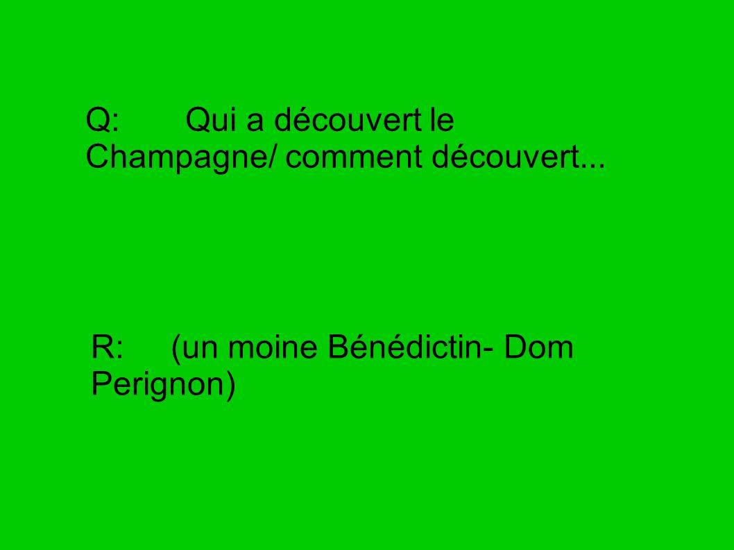 Q: Qui a découvert le Champagne/ comment découvert... R: (un moine Bénédictin- Dom Perignon)