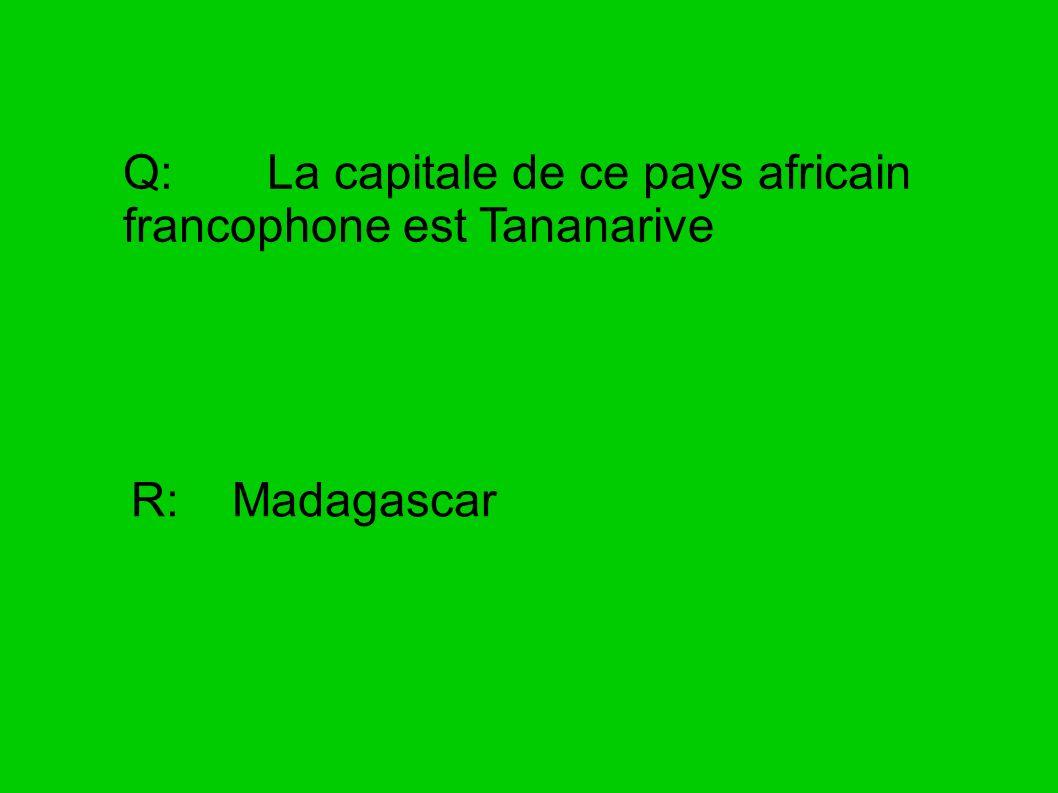 Q: La capitale de ce pays africain francophone est Tananarive R: Madagascar