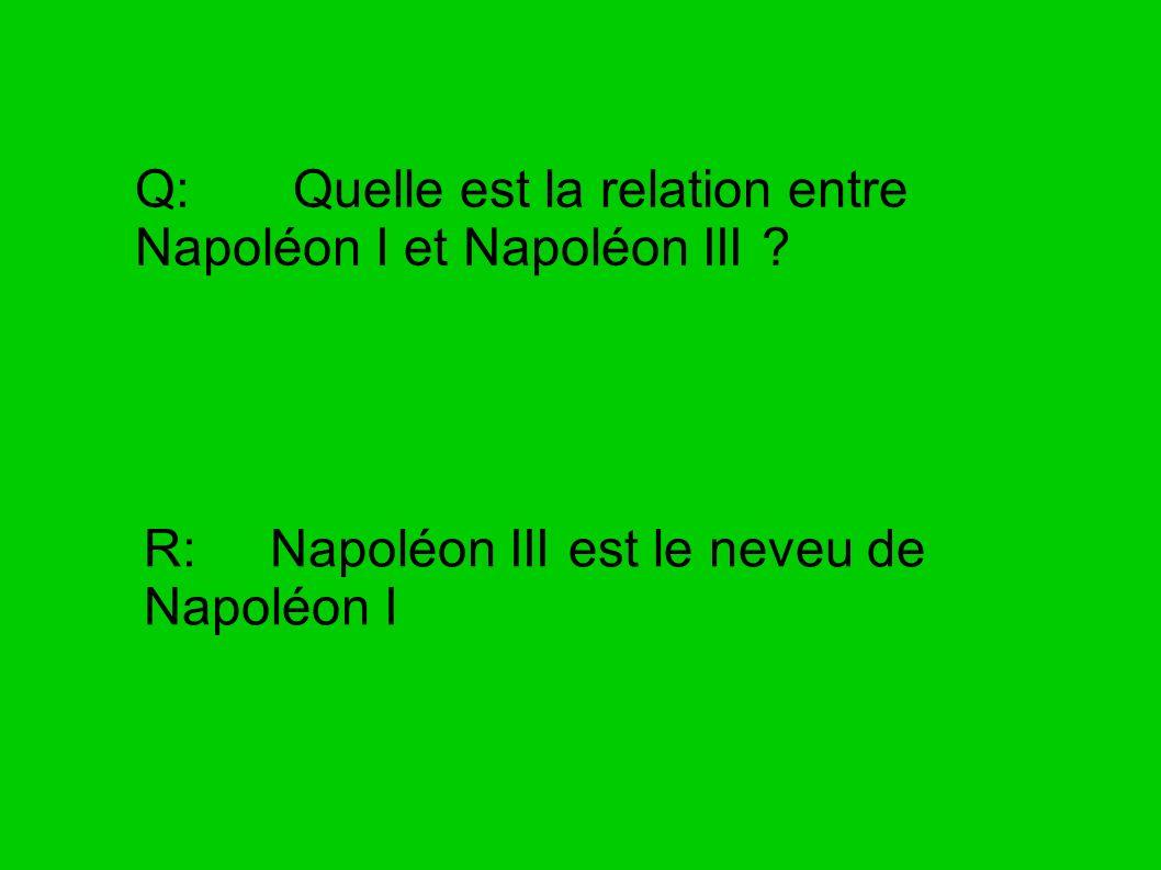 Q: Quelle est la relation entre Napoléon I et Napoléon III ? R: Napoléon III est le neveu de Napoléon I