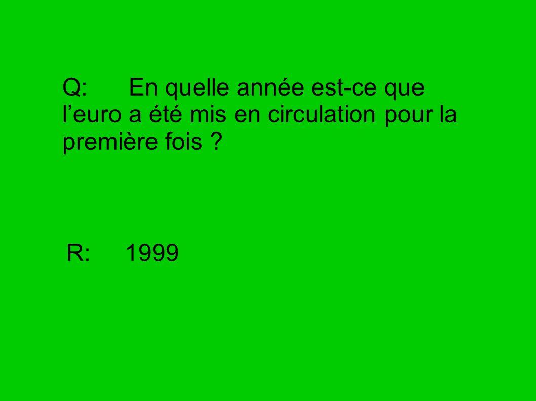 Q: En quelle année est-ce que leuro a été mis en circulation pour la première fois ? R: 1999