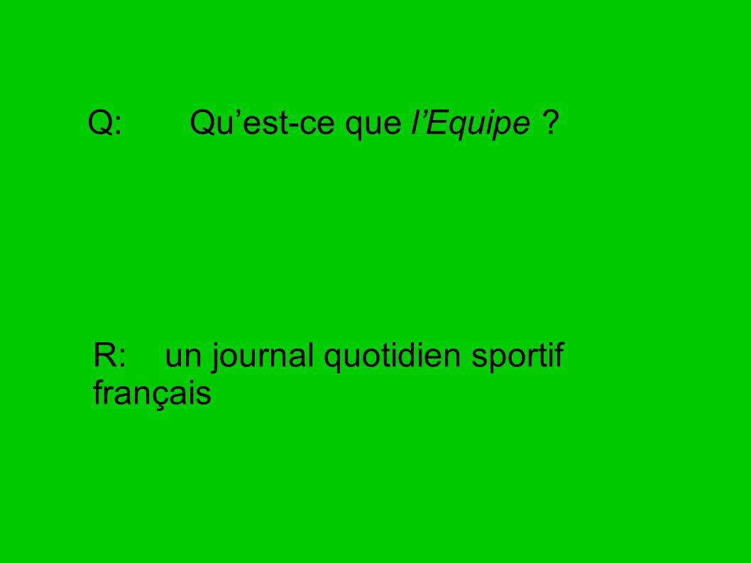 Q: Quest-ce que lEquipe ? R: un journal quotidien sportif français