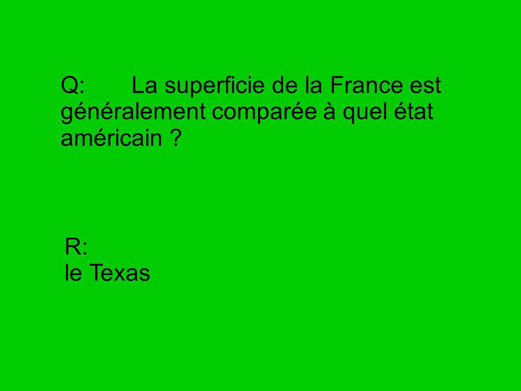 Q: La superficie de la France est généralement comparée à quel état américain ? R: le Texas