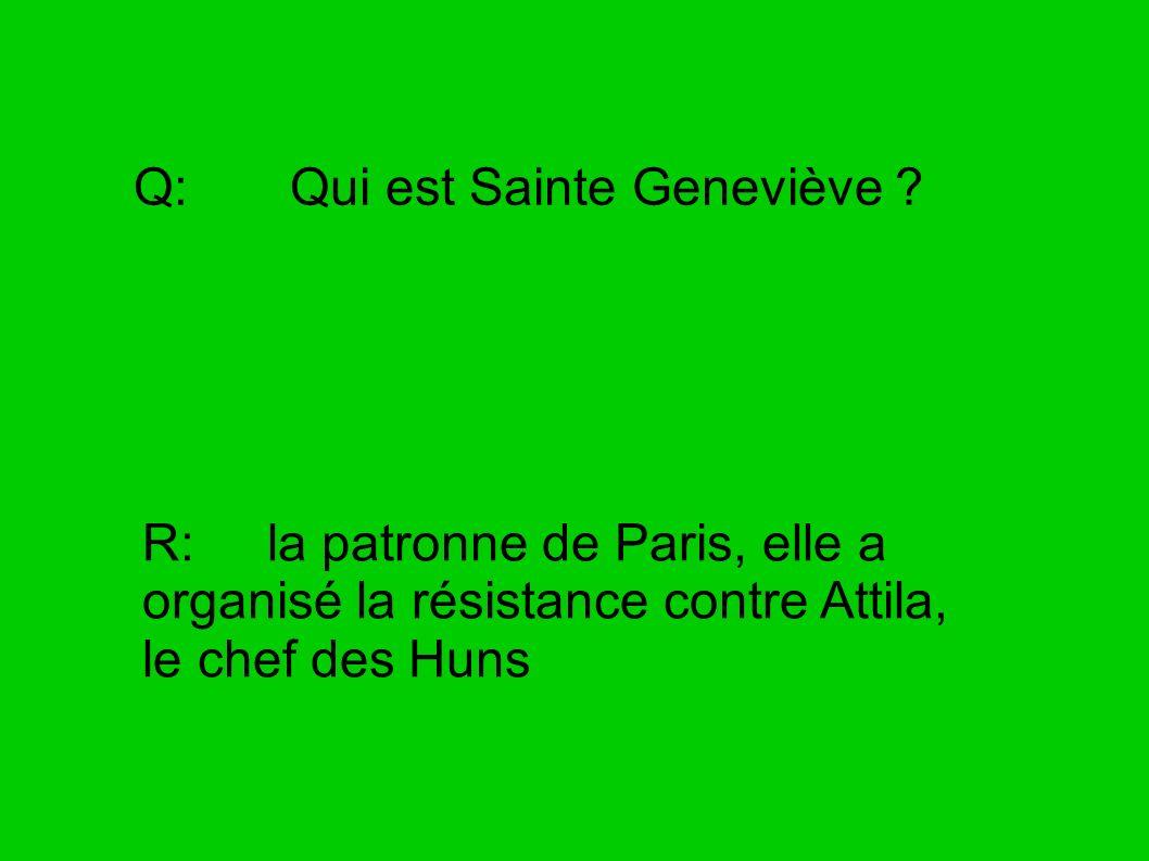 Q: Qui est Sainte Geneviève ? R: la patronne de Paris, elle a organisé la résistance contre Attila, le chef des Huns