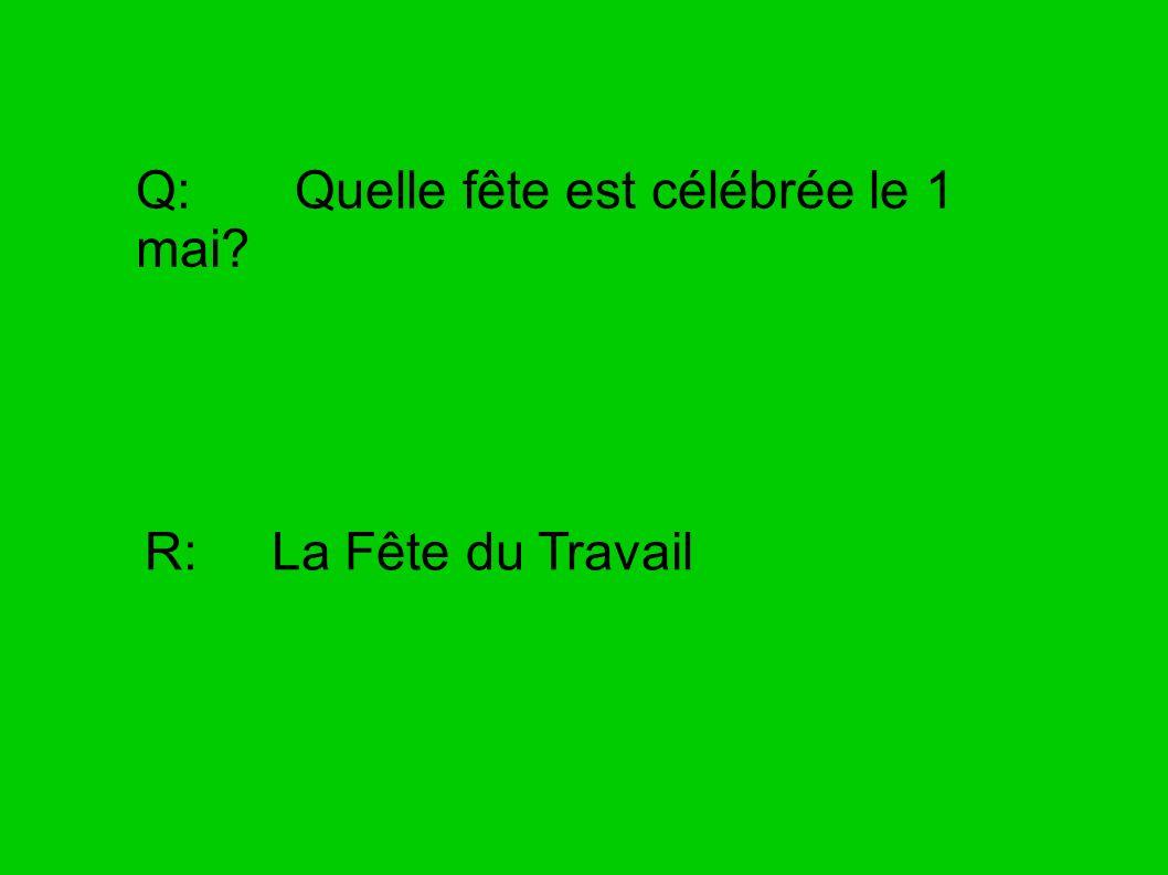 Q: Quelle fête est célébrée le 1 mai? R: La Fête du Travail