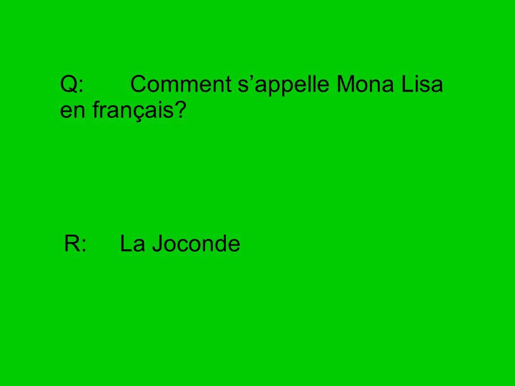 Q: Comment sappelle Mona Lisa en français? R: La Joconde