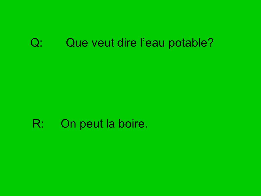 Q: Que veut dire leau potable? R: On peut la boire.