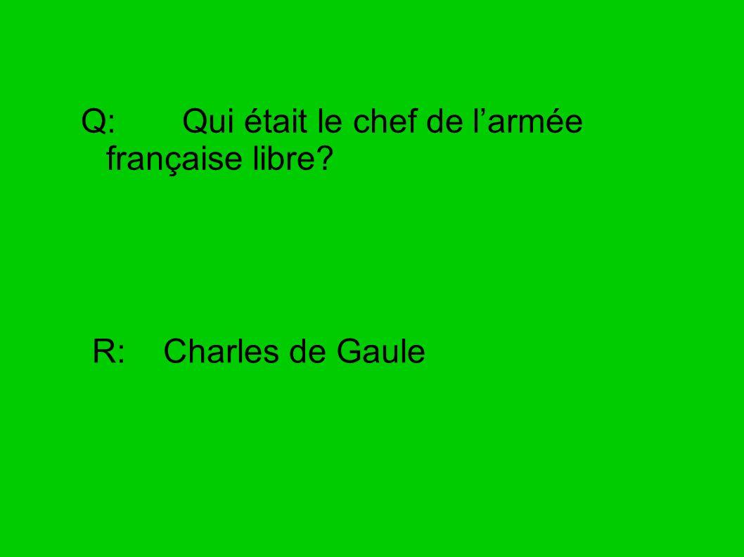 Q: Qui était le chef de larmée française libre? R: Charles de Gaule