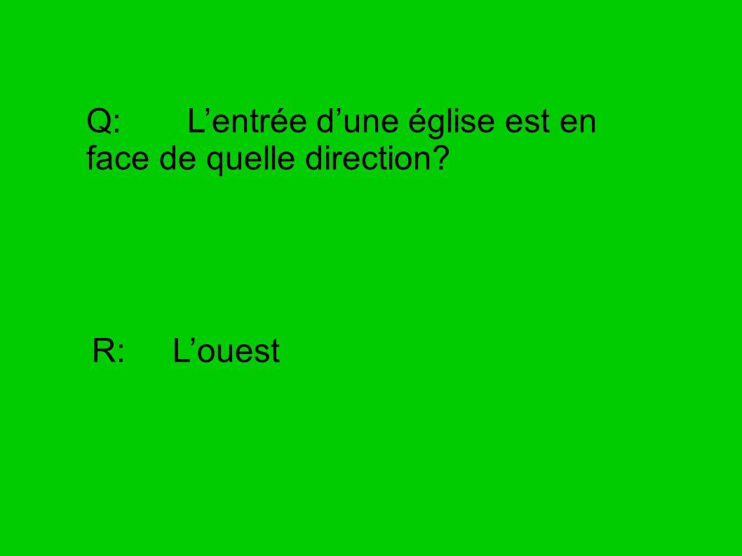 Q: Lentrée dune église est en face de quelle direction? R: Louest