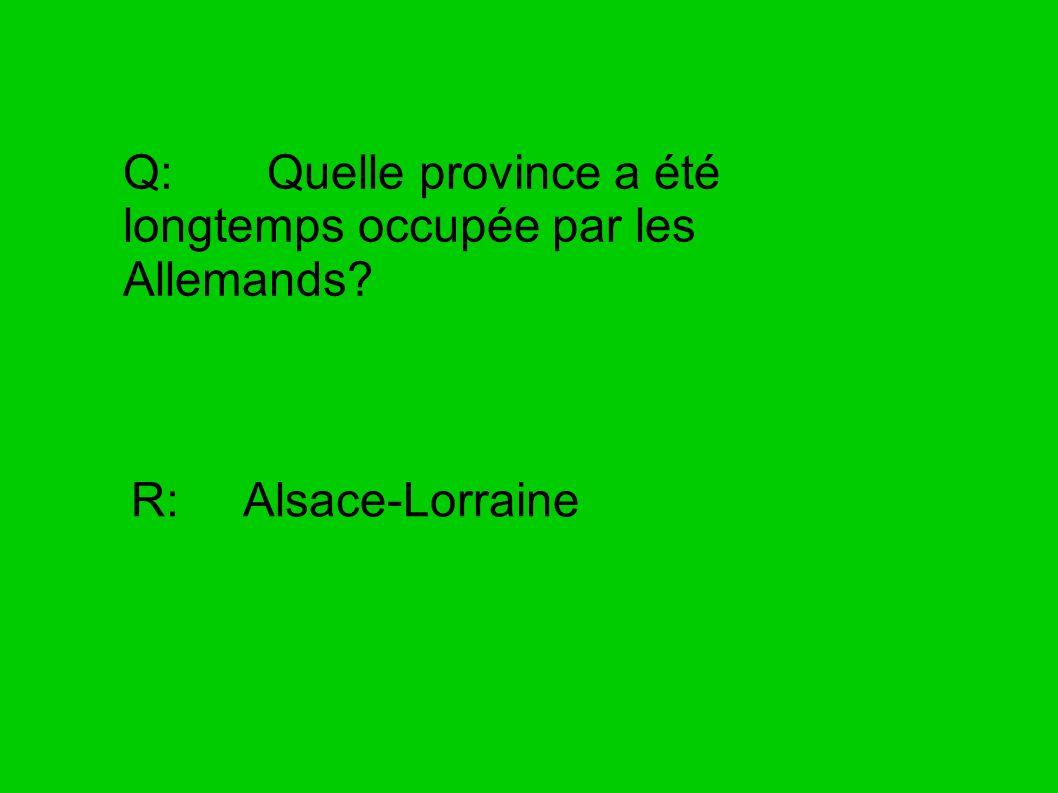 Q: Quelle province a été longtemps occupée par les Allemands? R: Alsace-Lorraine