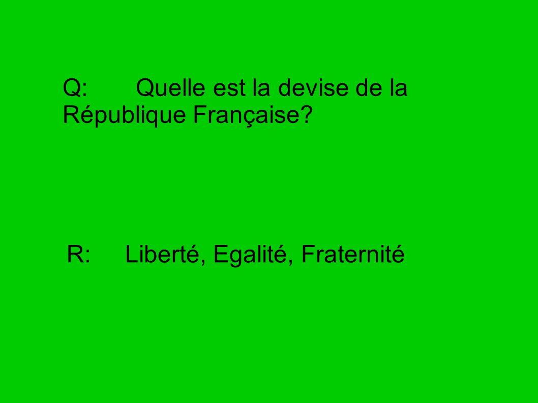 Q: Quelle est la devise de la République Française? R: Liberté, Egalité, Fraternité