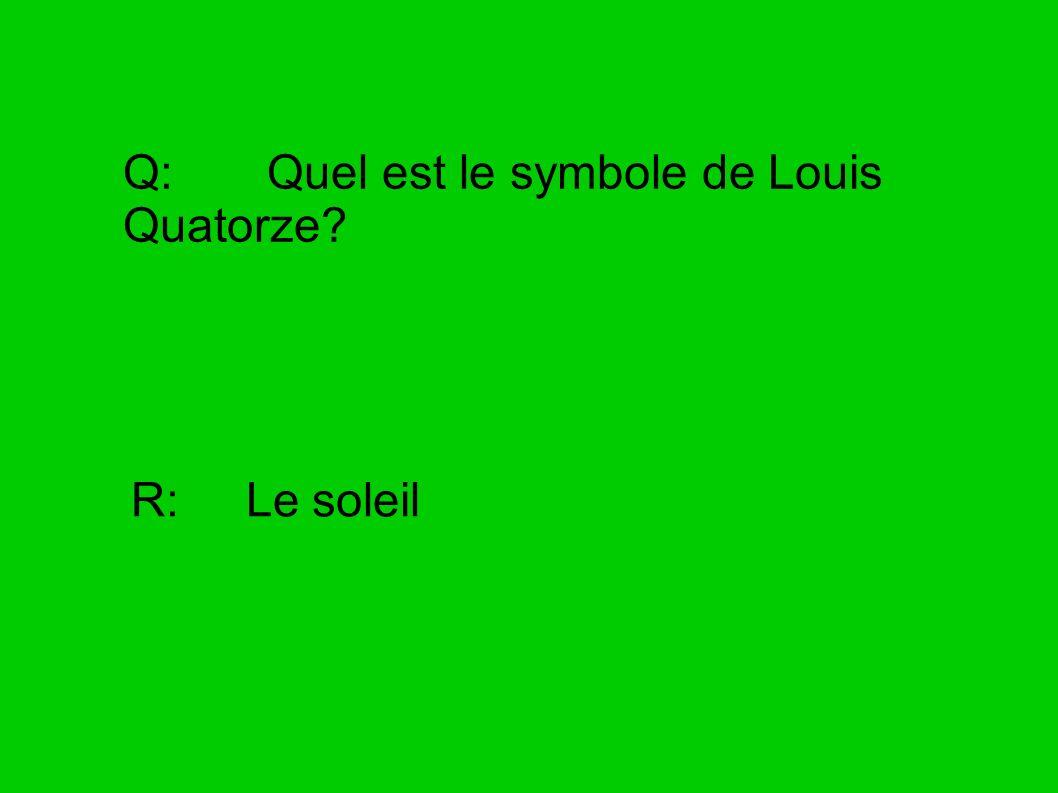 Q: Quel est le symbole de Louis Quatorze? R: Le soleil