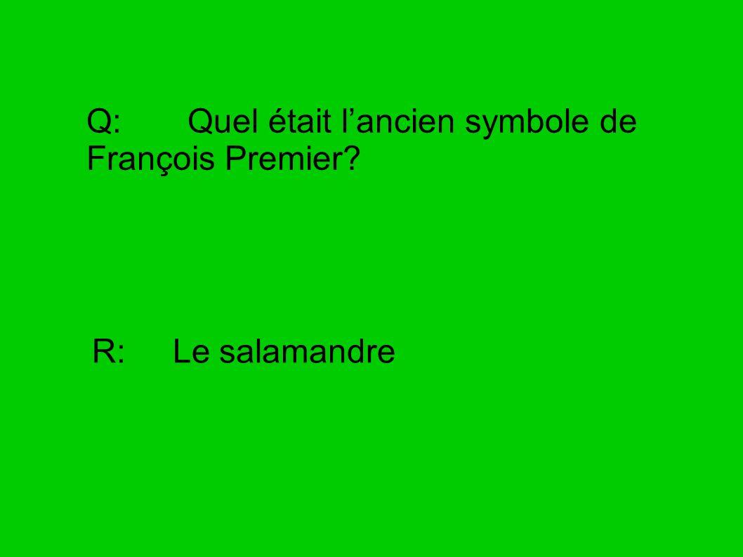 Q: Quel était lancien symbole de François Premier? R: Le salamandre