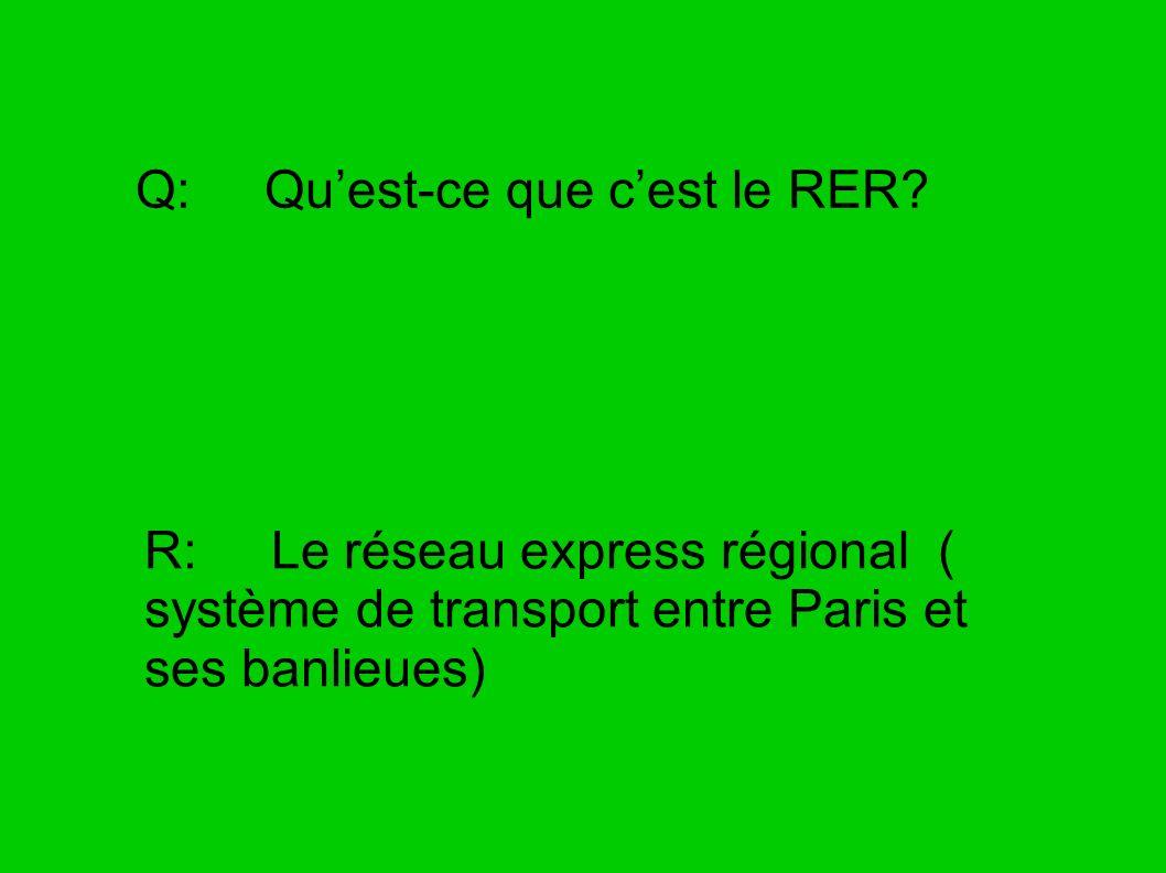 Q: Quest-ce que cest le RER? R: Le réseau express régional ( système de transport entre Paris et ses banlieues)