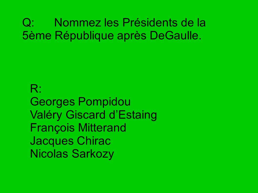 Q: Nommez les Présidents de la 5ème République après DeGaulle. R: Georges Pompidou Valéry Giscard dEstaing François Mitterand Jacques Chirac Nicolas S