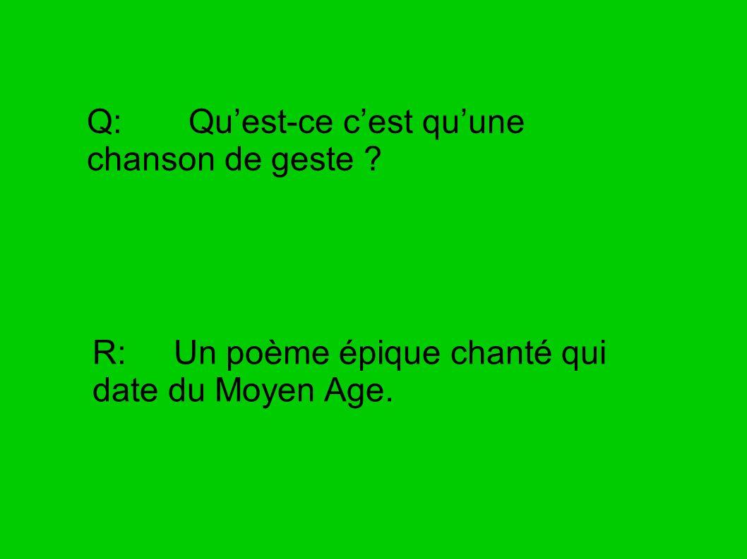 Q: Quest-ce cest quune chanson de geste ? R: Un poème épique chanté qui date du Moyen Age.