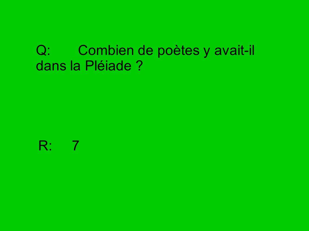 Q: Combien de poètes y avait-il dans la Pléiade ? R: 7