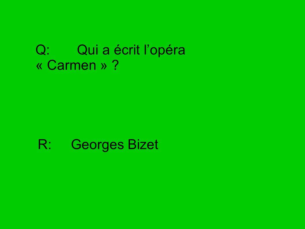 Q: Qui a écrit lopéra « Carmen » ? R: Georges Bizet