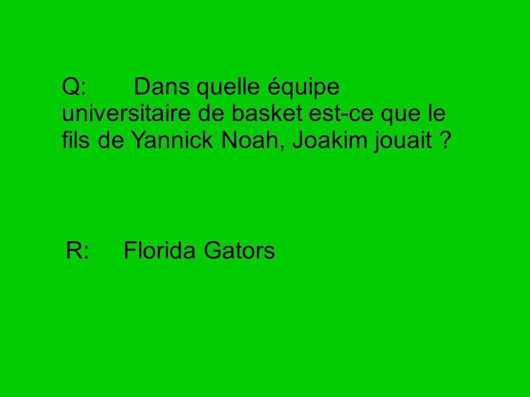 Q: Dans quelle équipe universitaire de basket est-ce que le fils de Yannick Noah, Joakim jouait ? R: Florida Gators