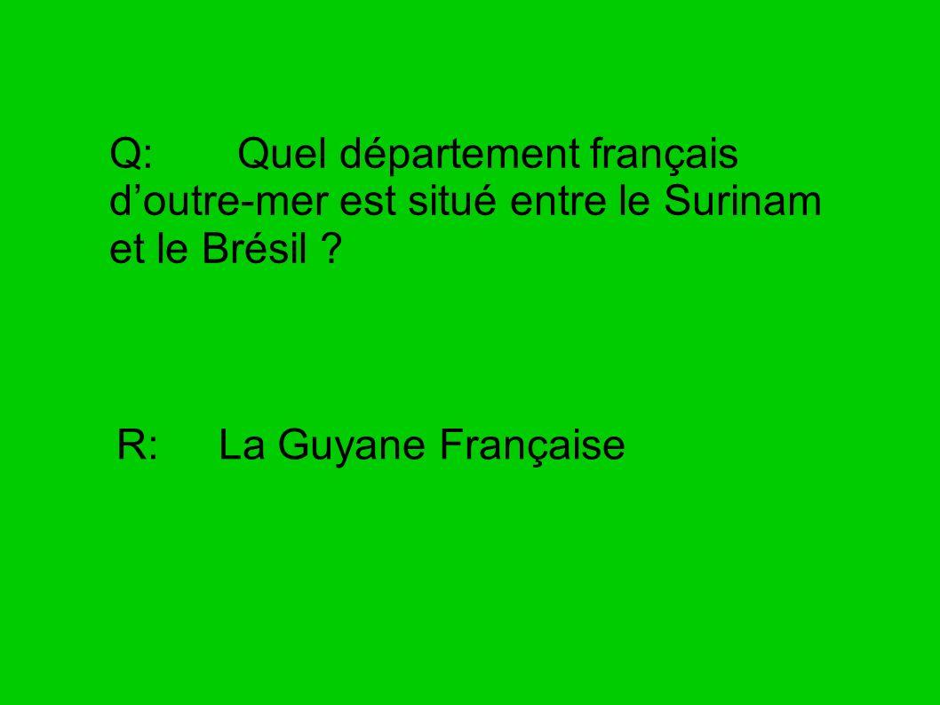 Q: Quel département français doutre-mer est situé entre le Surinam et le Brésil ? R: La Guyane Française