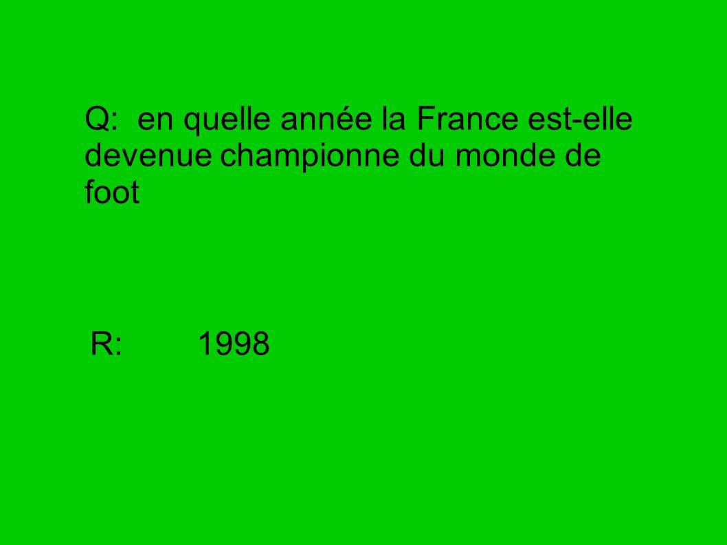 Q: en quelle année la France est-elle devenue championne du monde de foot R: 1998