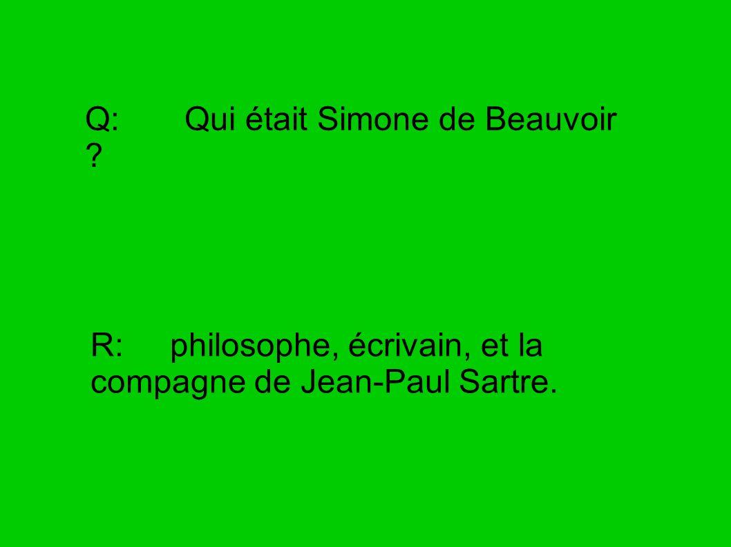 Q: Qui était Simone de Beauvoir ? R: philosophe, écrivain, et la compagne de Jean-Paul Sartre.