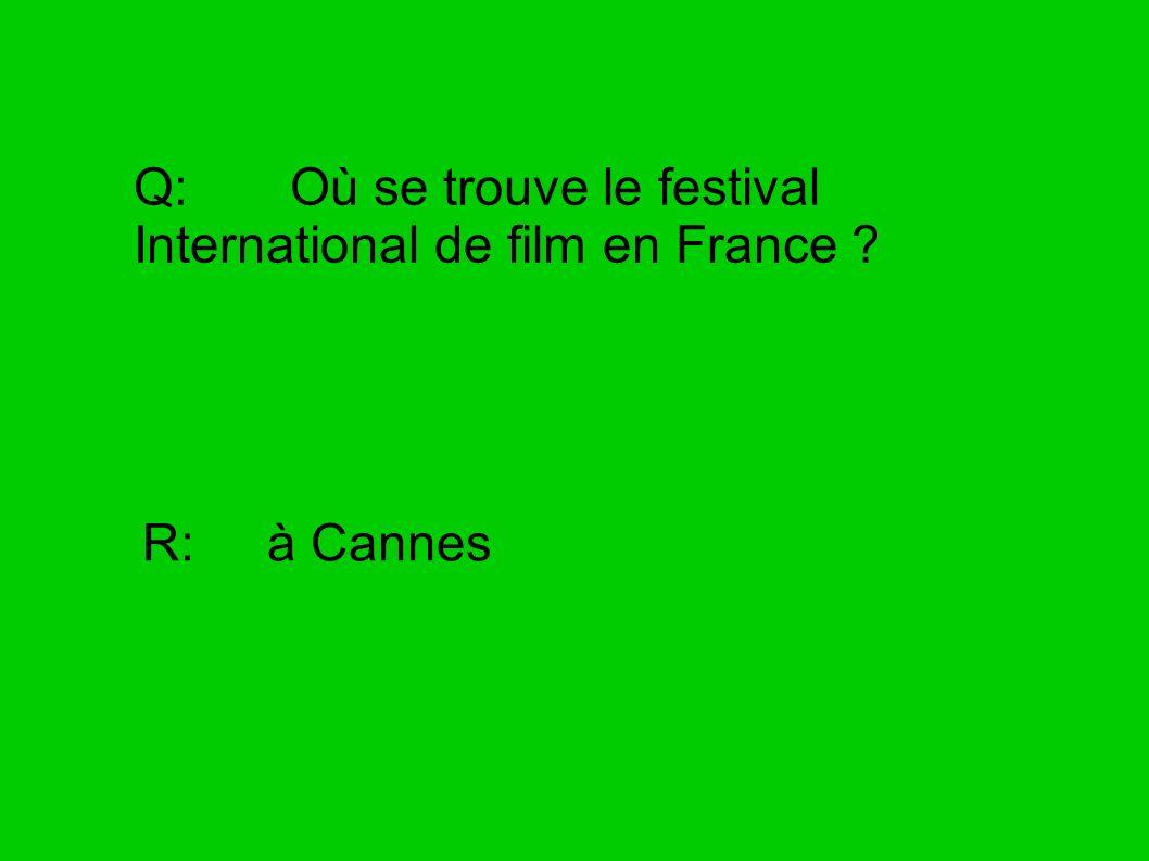 Q: Où se trouve le festival International de film en France ? R: à Cannes