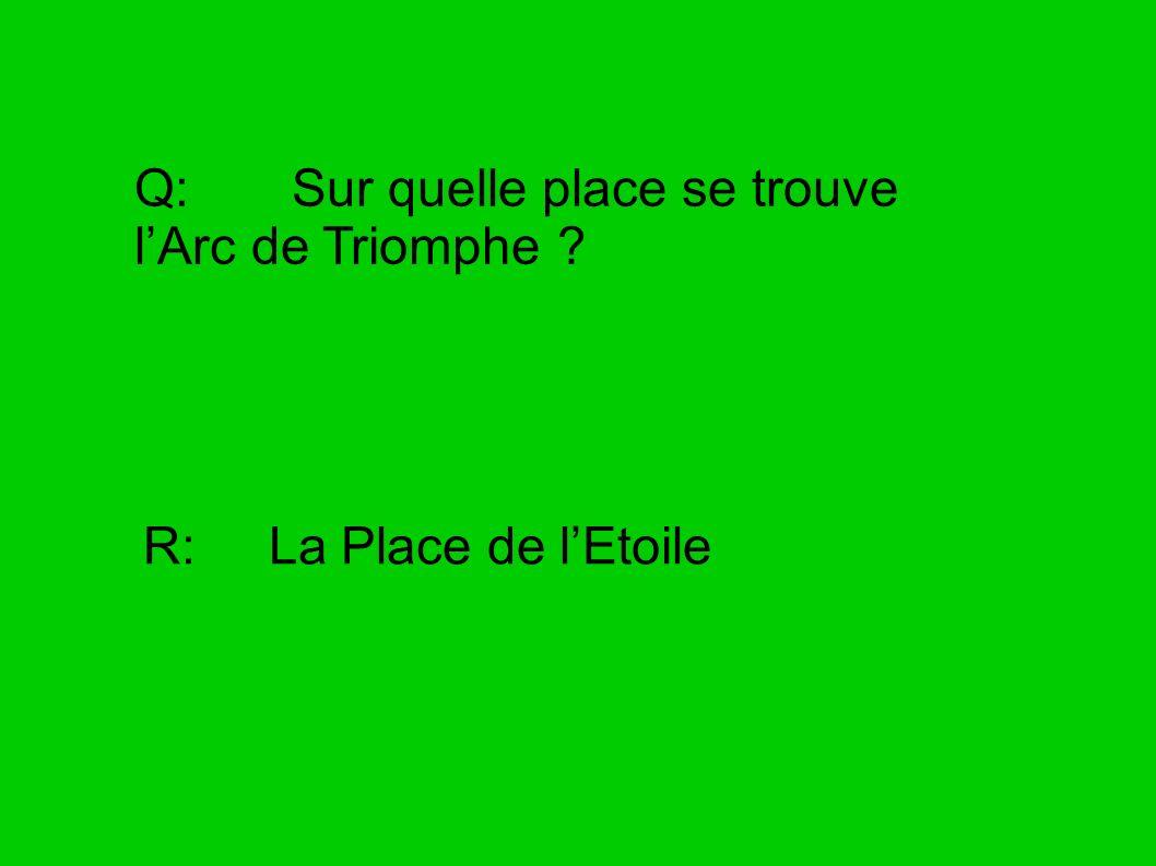 Q: Sur quelle place se trouve lArc de Triomphe ? R: La Place de lEtoile