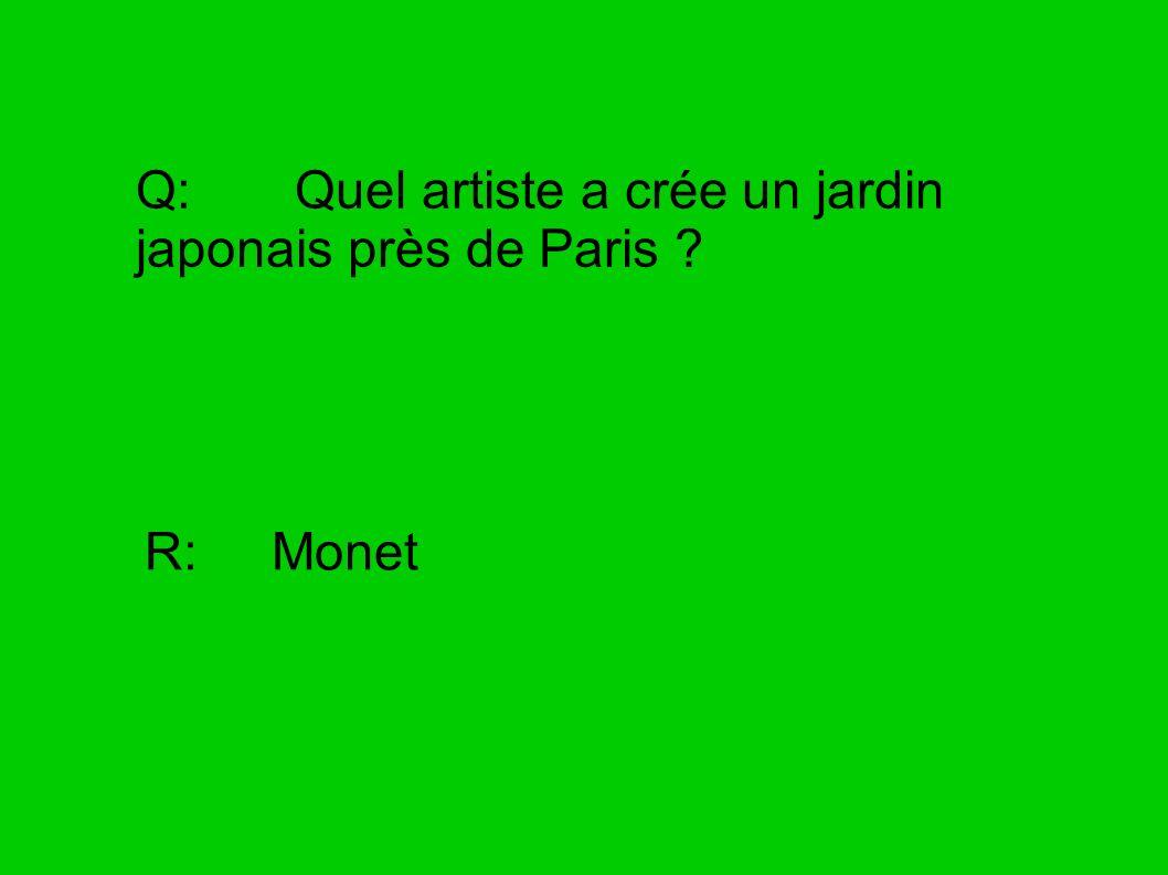 Q: Quel artiste a crée un jardin japonais près de Paris ? R: Monet