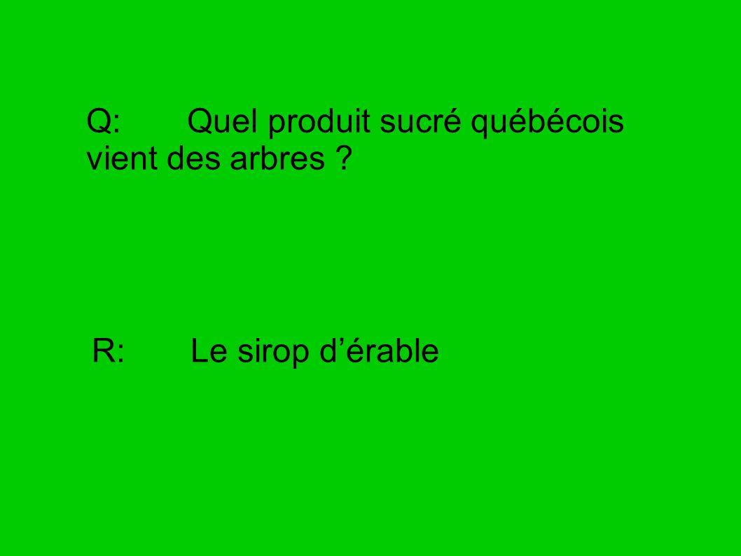 Q: Quel produit sucré québécois vient des arbres ? R: Le sirop dérable
