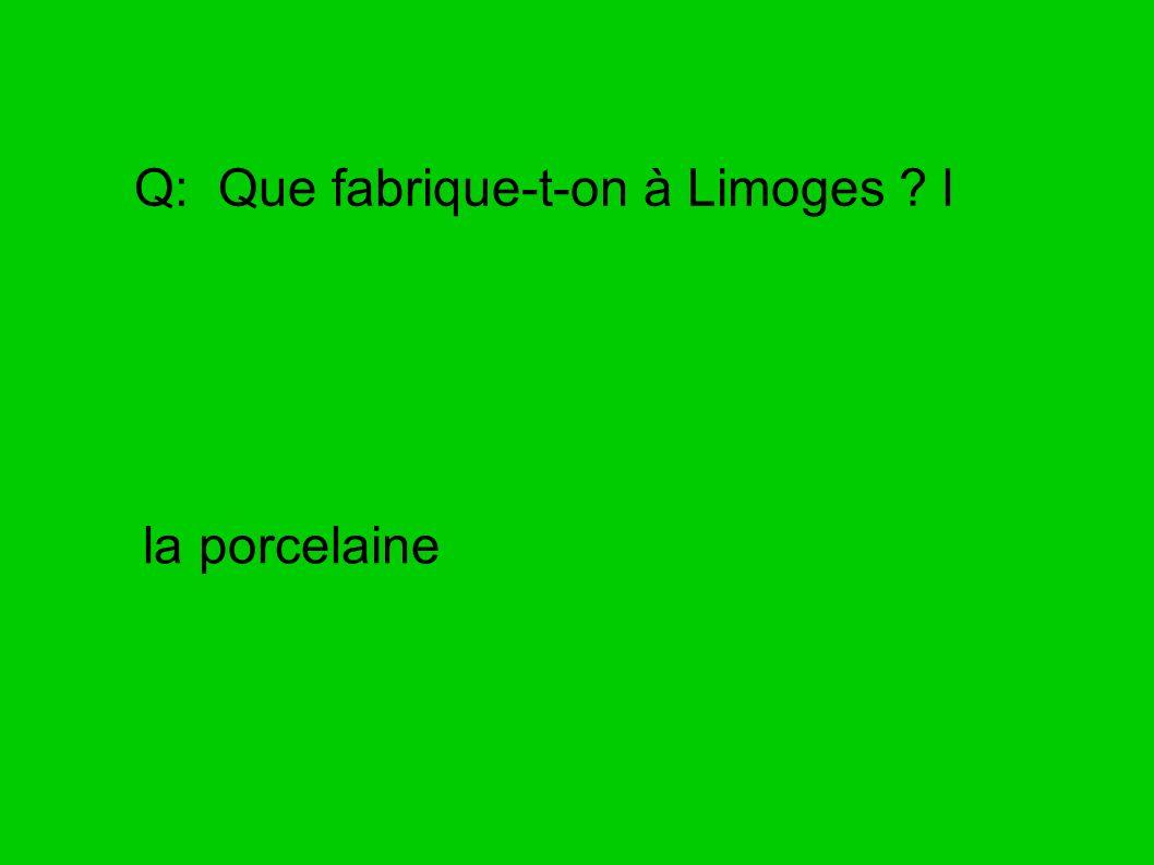 Q: Que fabrique-t-on à Limoges ? l la porcelaine