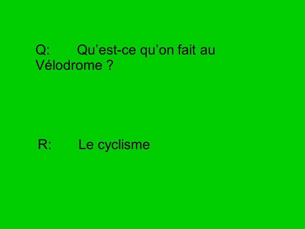 Q: Quest-ce quon fait au Vélodrome ? R: Le cyclisme