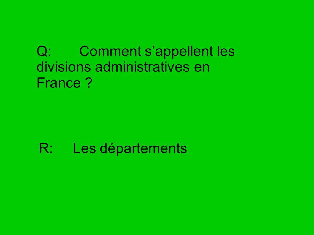 Q: Comment sappellent les divisions administratives en France ? R: Les départements