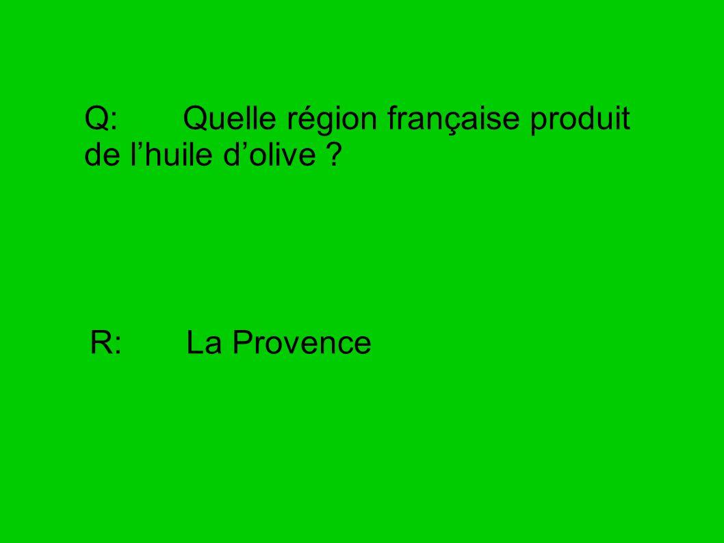Q: Quelle région française produit de lhuile dolive ? R: La Provence