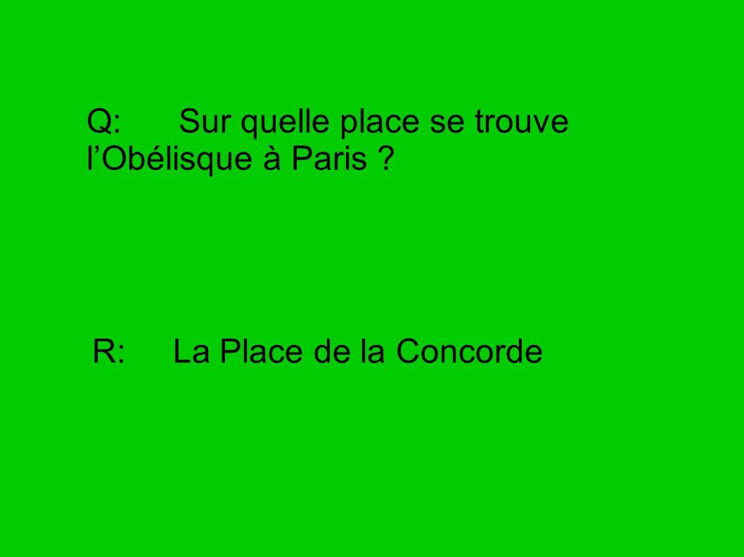 Q: Sur quelle place se trouve lObélisque à Paris ? R: La Place de la Concorde