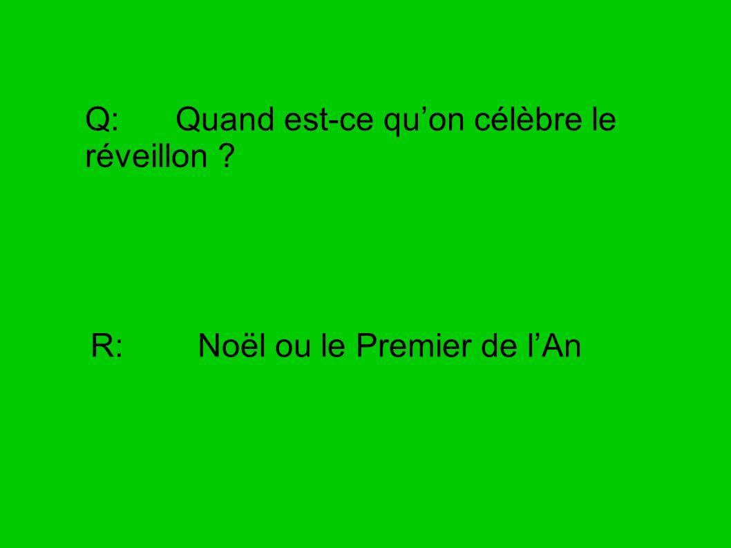 Q: Quand est-ce quon célèbre le réveillon ? R: Noël ou le Premier de lAn