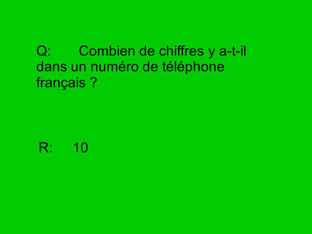 Q: Combien de chiffres y a-t-il dans un numéro de téléphone français ? R: 10