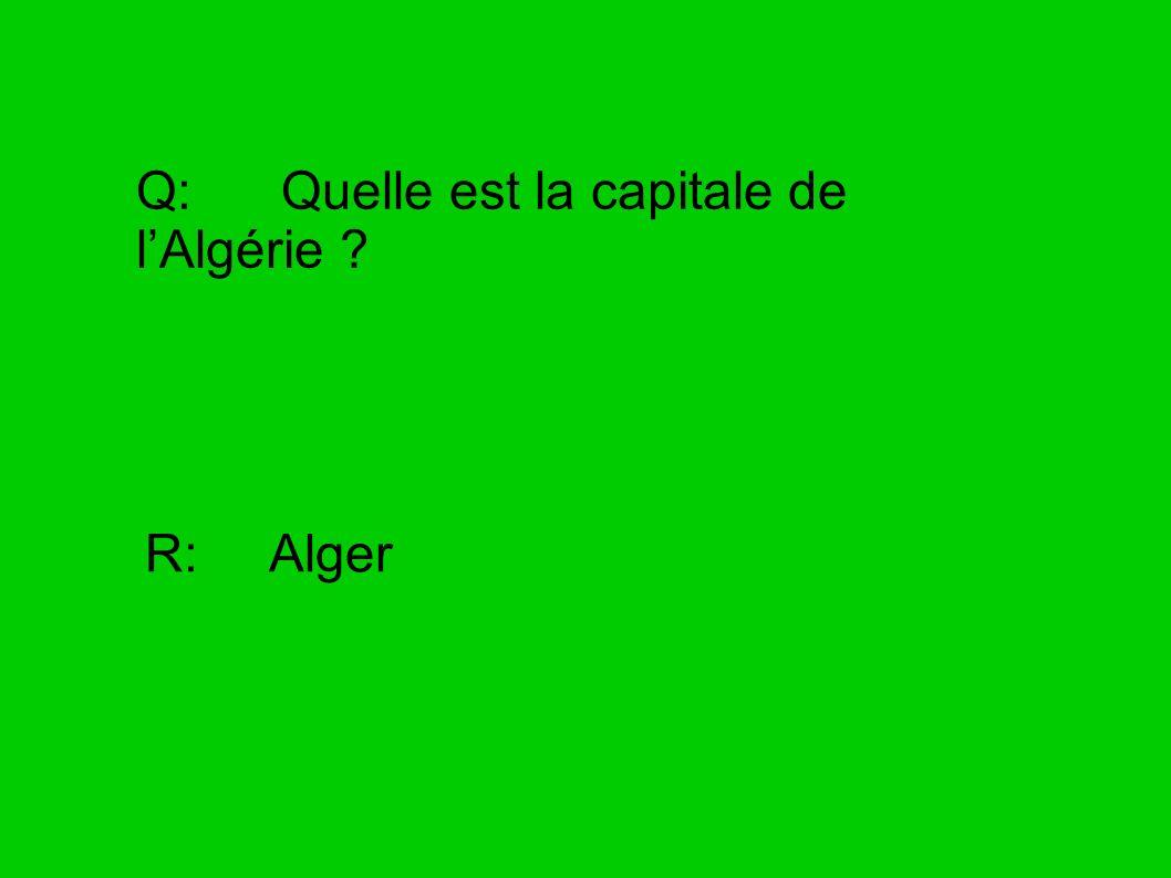 Q: Quelle est la capitale de lAlgérie ? R: Alger