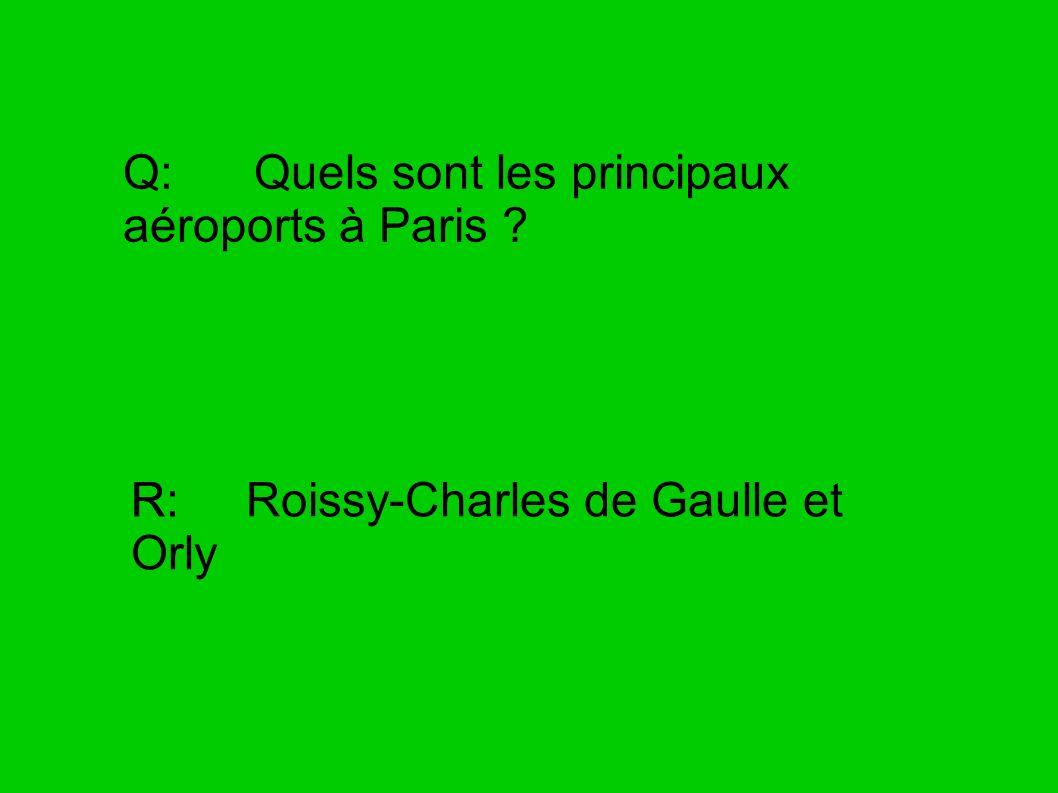 Q: Quels sont les principaux aéroports à Paris ? R:R: Roissy-Charles de Gaulle et Orly