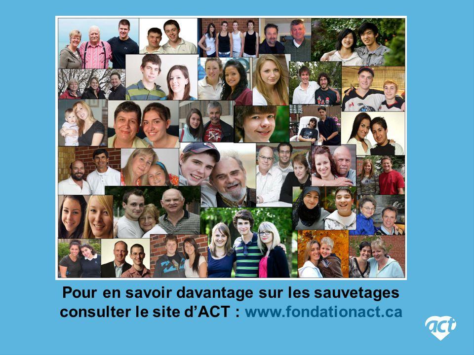 Pour en savoir davantage sur les sauvetages consulter le site dACT : www.fondationact.ca