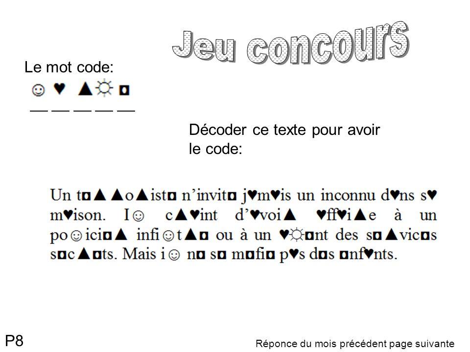 Réponce du mois précédent page suivante Le mot code: __ __ __ __ __ Décoder ce texte pour avoir le code: P8