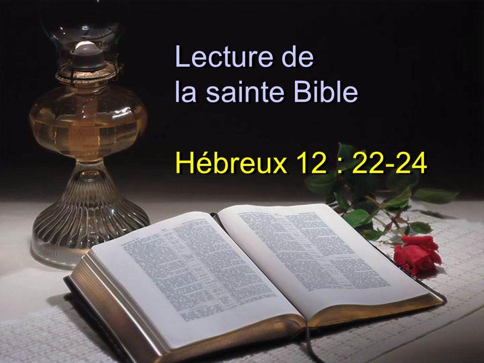 Lecture de la sainte Bible Hébreux 12 : 22-24