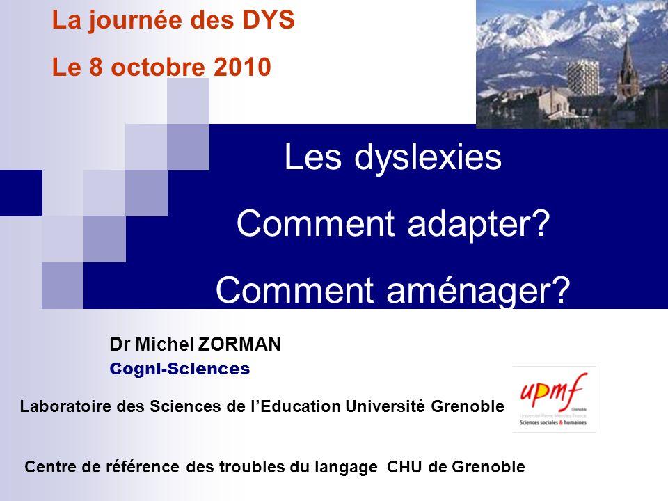 Laboratoire des Sciences de lEducation Université Grenoble Centre de référence des troubles du langage CHU de Grenoble Cogni-Sciences Dr Michel ZORMAN