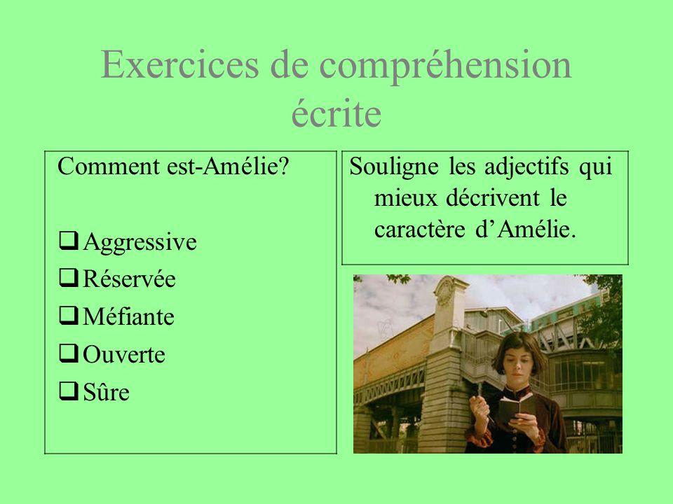 Exercices de compréhension écrite Comment est-Amélie? Aggressive Réservée Méfiante Ouverte Sûre Souligne les adjectifs qui mieux décrivent le caractèr