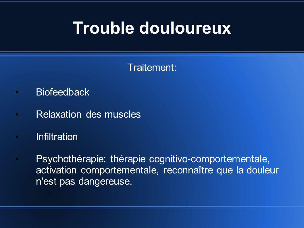 Trouble douloureux Traitement: Biofeedback Relaxation des muscles Infiltration Psychothérapie: thérapie cognitivo-comportementale, activation comporte