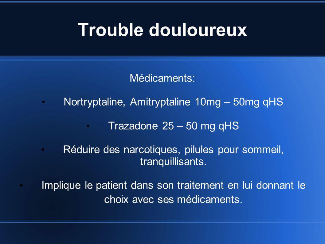 Trouble douloureux Médicaments: Nortryptaline, Amitryptaline 10mg – 50mg qHS Trazadone 25 – 50 mg qHS Réduire des narcotiques, pilules pour sommeil, t