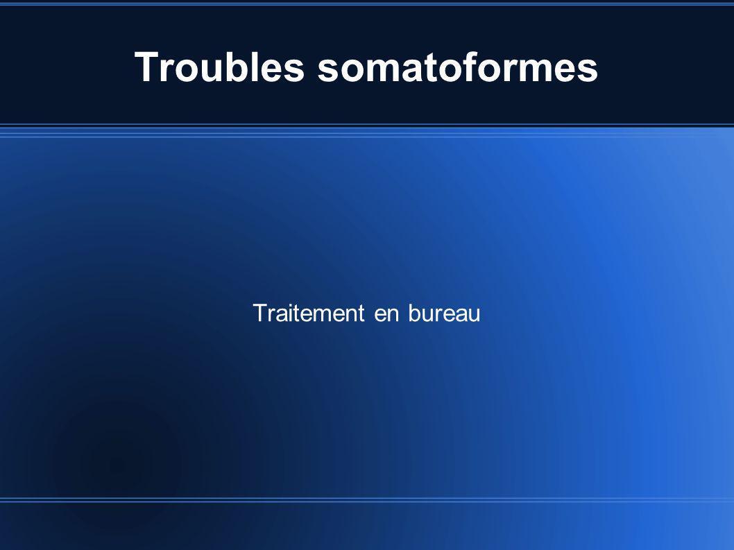 Troubles somatoformes Traitement en bureau