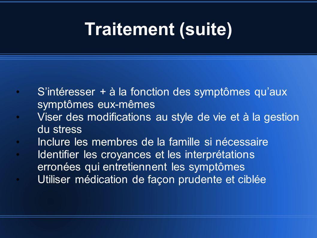 Traitement (suite) Sintéresser + à la fonction des symptômes quaux symptômes eux-mêmes Viser des modifications au style de vie et à la gestion du stre