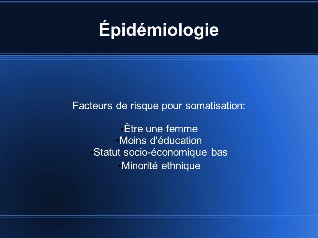 Épidémiologie Facteurs de risque pour somatisation: Être une femme Moins d'éducation Statut socio-économique bas Minorité ethnique