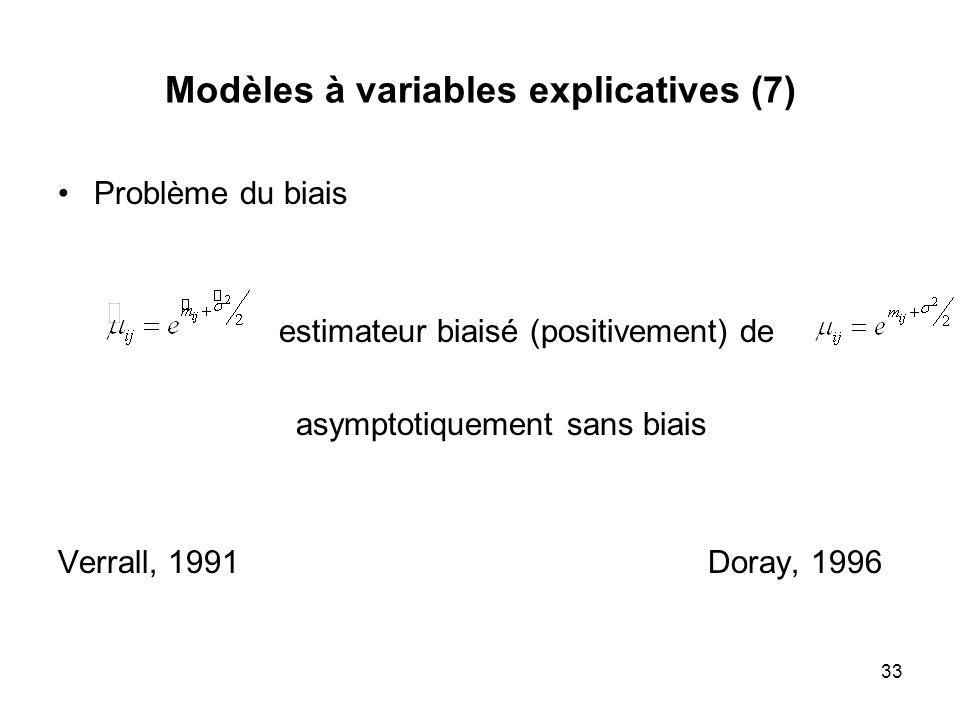 33 Modèles à variables explicatives (7) Problème du biais estimateur biaisé (positivement) de asymptotiquement sans biais Verrall, 1991 Doray, 1996